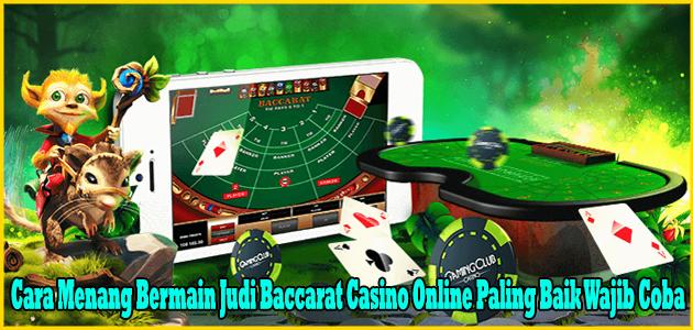 Cara Menang Bermain Judi Baccarat Casino Online Paling Baik Wajib Coba